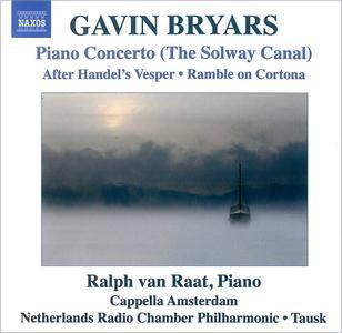 Ralph van Raat - Gavin Bryars: Piano Concerto (The Solway Canal); After Handel's Vesper; Ramble On Cortona (2011)