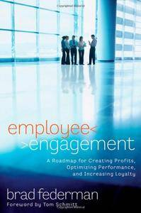 Employee Engagement: A Roadmap for Creating Profits, Optimizing Performance, and Increasing Loyalty(Repost)