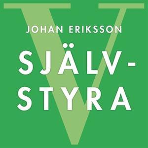 «SJÄLVSTYRA - Fem principer för snabb förändring och livslångt lärande» by Johan Eriksson