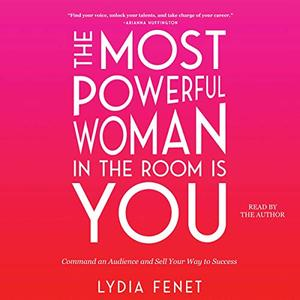 The Most Powerful Woman in the Room Is You: Command an Audience and Sell Your Way to Success [Audiobook]