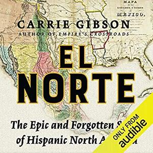 El Norte: The Epic and Forgotten Story of Hispanic North America [Audiobook]
