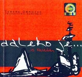 Tamara Obrovac, Transhistria Ensemble - Daleko Je......Is Faraway (2005)