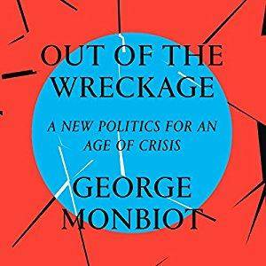 Out of the Wreckage: A New Politics for an Age of Crisis [Audiobook]