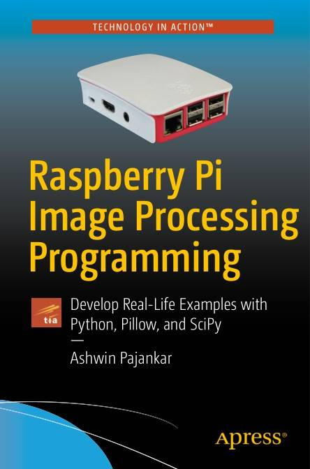 Raspberry Pi Image Processing Programming: Develop Real-Life Examples with Python, Pillow, and SciPy