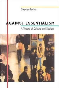 Against Essentialism: A Theory of Culture and Society