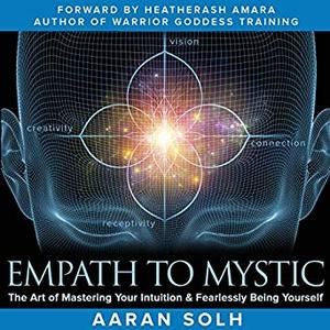 Empath to Mystic: The Art of Mastering Your Intuition and Fearlessly Being Yourself [Audiobook]