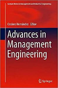 Advances in Management Engineering (Lecture Notes in Management and Industrial Engineering) [Repost]