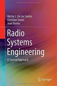 Radio Systems Engineering: A Tutorial Approach
