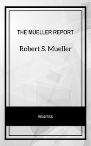 «The Mueller Report: The Final Report of the Special Counsel into Donald Trump, Russia, and Collusion» by Robert S. Muel