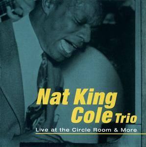 Nat King Cole Trio - Live At The Circle Room & More (1999) [Re-Up]