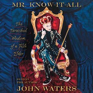 Mr. Know-It-All: The Tarnished Wisdom of a Filth Elder [Audiobook]