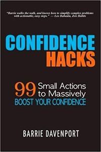 Confidence Hacks: 99 Small Actions to Massively Boost Your Confidence [Repost]