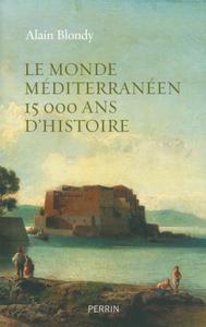 """Alain Blondy, """"Le monde méditerranéen, 15.000 ans d'histoire"""""""