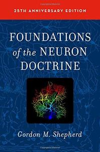 Foundations of the Neuron Doctrine: 25th Anniversary Edition (Repost)