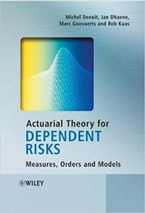 Actuarial Theory for Dependent Risks: Measures, Orders and Models