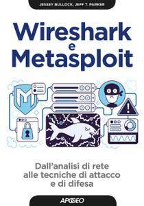Jessey Bullock, Jeff T. Parker - Wireshark e Metasploit. Dall'analisi di rete alle tecniche di attacco e di difesa