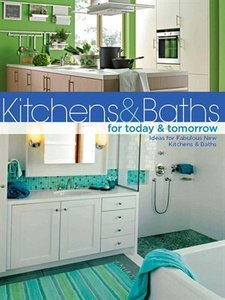 Kitchens & Baths for Today & Tomorrow: Ideas for Fabulous New Kitchens and Baths (repost)