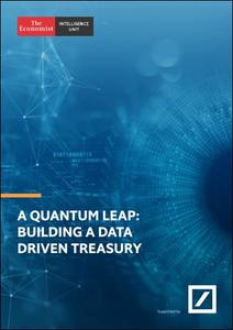 The Economist (Intelligence Unit) - A Quantum Leap: Building a Data Driven Treasury (2019)