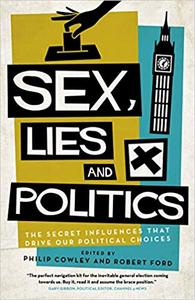 Sex, Lies and Politics: The Secret Influences That Drive our Political Choices