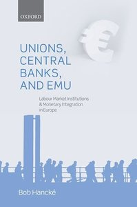 Unions, Central Banks, and EMU: Labour Market Institutions and Monetary Integration in Europe (repost)