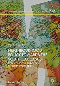 The EU's Neighbourhood Policy towards the South Caucasus: Expanding the European Security Community