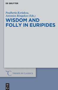 "Poulheria Kyriakou, Antonios Rengakos, ""Wisdom and Folly in Euripides (Trends in Classics - Supplementary Volumes)"""