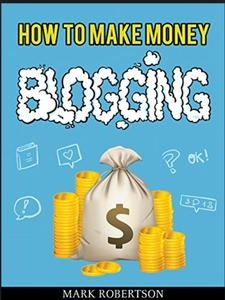 How to Make Money Blogging: Guide to Starting a Profitable Blog (2018) (Audiobook)