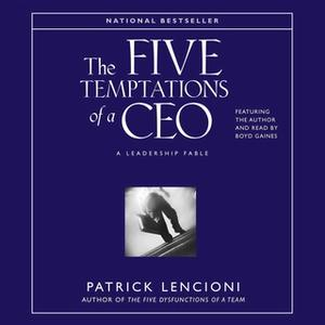 «The Five Temptations of A CEO: A Leadership Fable» by Patrick M. Lencioni