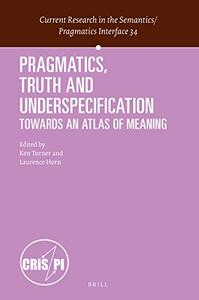 Pragmatics, Truth and Underspecification: Towards an Atlas of Meaning