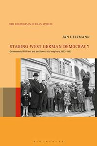 Staging West German Democracy: Governmental PR Films and the Democratic Imaginary, 1953-1963