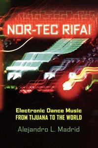 Nor-tec Rifa!: Electronic Dance Music from Tijuana to the World (Currents in Iberian and Latin American Music)
