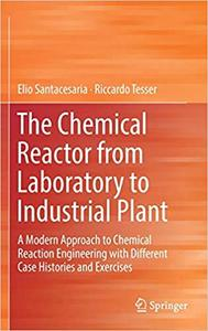The Chemical Reactor from Laboratory to Industrial Plant: A Modern Approach to Chemical Reaction Engineering with Different