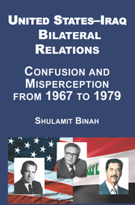 United States-Iraq Bilateral Relations : Confusion and Misperception From 1967 to 1979