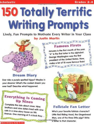 150 Totally Terrific Writing Prompts: Lively, Fun Prompts to Motivate Every Writer in Your Class (Repost)