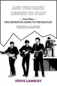 And the Band Begins to Play. Part Nine: The Definitive Guide to the Beatles' White Album
