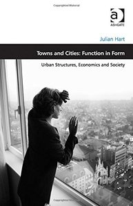 Towns and Cities: Function in Form: Urban Structures, Economics and Society (repost)