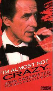 I'm Almost Not Crazy: John Cassavetes - the Man and His Work (1984)