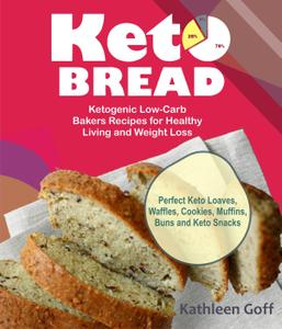Keto Bread: Ketogenic Low-Carb Bakers Recipes for Healthy Living and Weight Loss