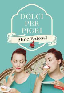 Alice Balossi - Dolci per pigri