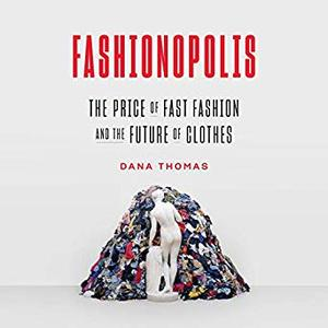 Fashionopolis: The Price of Fast Fashion and the Future of Clothes [Audiobook]