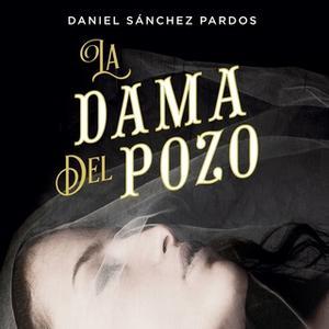 «La dama del pozo» by Daniel Sánchez Pardos