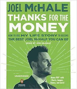 Thanks for the Money: How to Use My Life Story to Become the Best Joel McHale You Can Be [Audiobook]