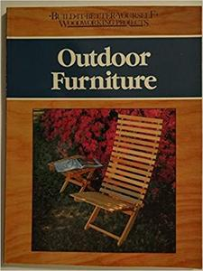 Outdoor Furniture (Build It Better Yourself Woodworking Projects) [Repost]