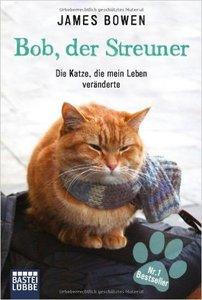 Bob, der Streuner: Die Katze, die mein Leben veränderte