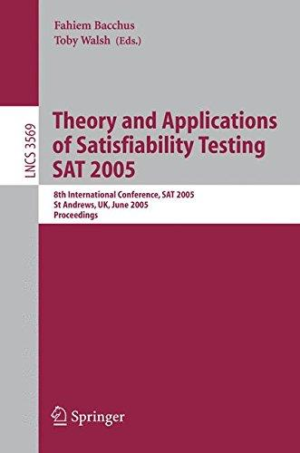 Theory and Applications of Satisfiability Testing: 8th International Conference, SAT 2005, St Andrews, UK, June 19-23, 2005. Pr