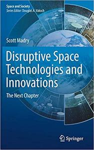 Disruptive Space Technologies and Innovations: The Next Chapter