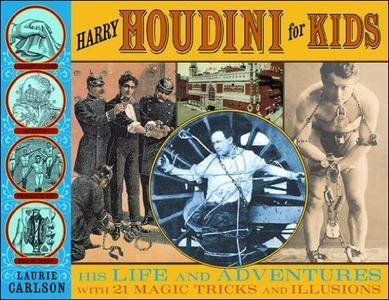 Harry Houdini for Kids: His Life and Adventures with 21 Magic Tricks and Illusions