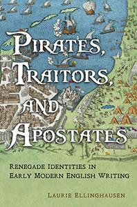 Pirates, Traitors, and Apostates: Renegade Identities in Early Modern English Writing