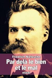 """Friedrich Nietzsche, """"Par delà le bien et le mal: Prélude d'une philosophie de l'avenir"""""""