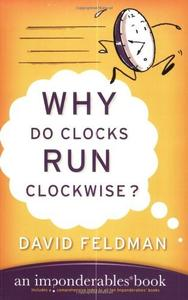 Why Do Clocks Run Clockwise?: Mysteries of Everyday Life Explained (repost)